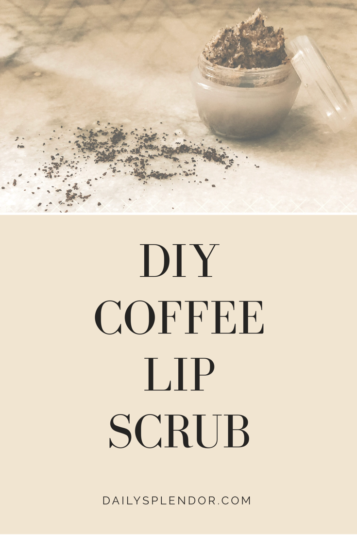 Daily Splendor Life and Style Blog | DIY Coffee Lip Scrub #coffeescrub #DIY #DIYbeauty #DIYlipscrub #beautycare #skincare