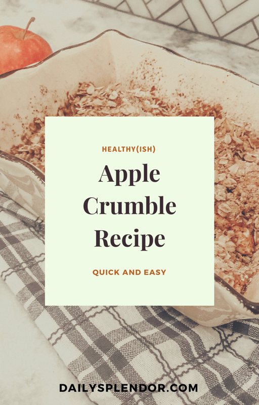 Daily Splendor Life and Style Blog | Healthy(ish) Apple Crumble Recipe #apples #applecrumble #fallrecipes #easyapplecrumble #recipes #homecook