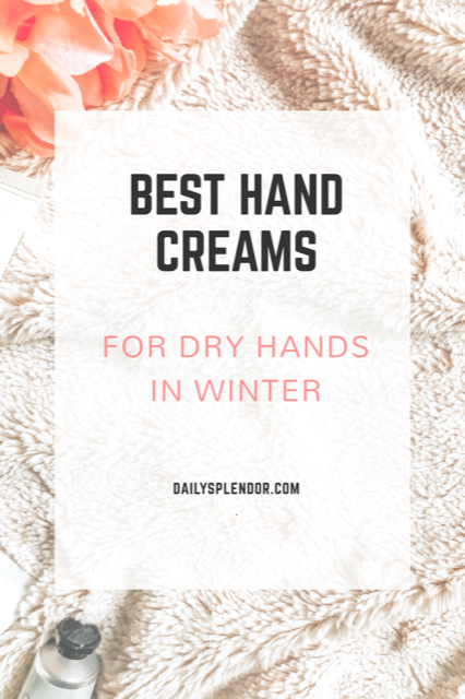 Daily Splendor Life and Style Blog | Best Hand Creams for Dry Hands in Winter #handcream #winterskin #skincare #beauty #lifestyleblog #beautyblog
