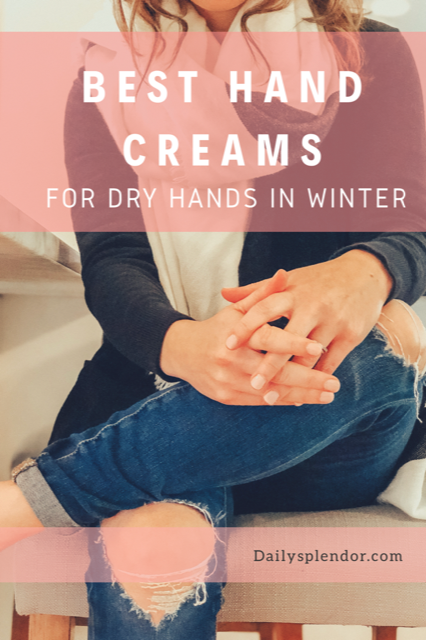 Daily Splendor Life and Style Blog | Best Hand Creams for Dry Hands in Winter #handcream #winterskin #skincare #beauty #lifestyleblog #beautyblog #dryskin