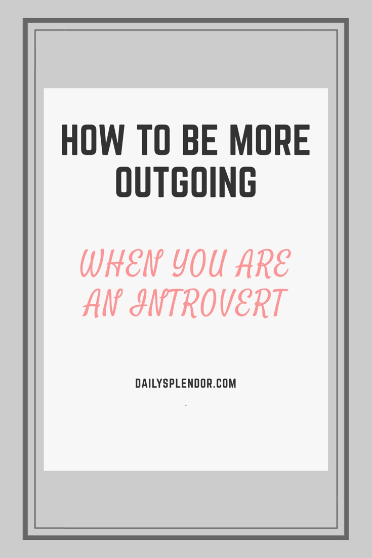 How to be more outgoing | Daily Splendor Life and Style Blog || personalities, shyness, introverted, outgoing, overcoming shyness