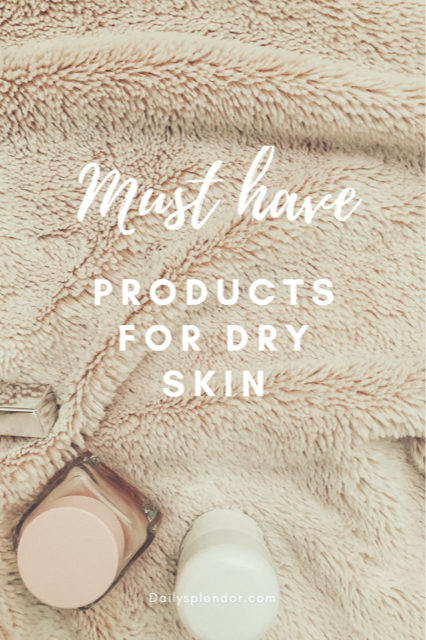 My Dry Skin Must Haves | Daily Splendor Life and Style Blog | dry skin, skincare, sensitive skin, skincare tips #skincare #beautytips #dryskinroutine #dryskinproducts